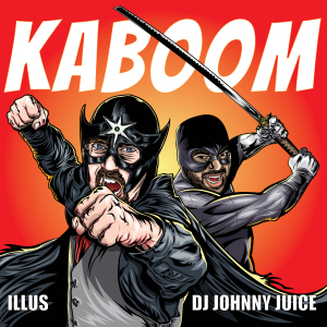 ILLUS and DJ Johnny Juice: KaBOOM