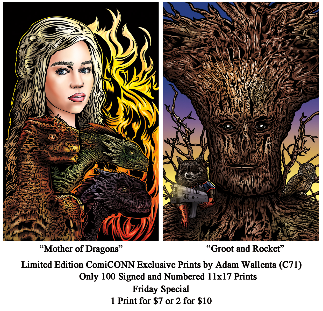 """""""Mother of Dragons"""" and """"Groot and Rocket"""" by Adam Wallenta will be available at table C71 while supplies last."""
