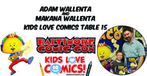 Adam and Makana Wallenta will be at Baltimore Comic Con in the Kids Love Comics Pavillion at Table 15.